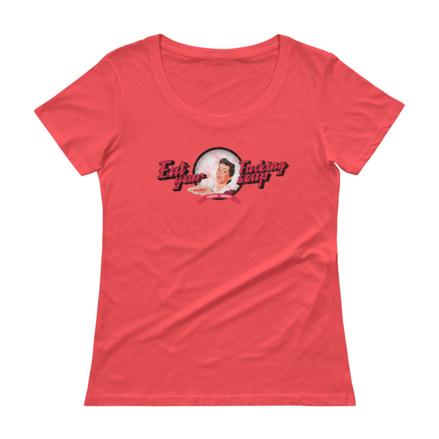Eat Your Fucking Soup T-shirt, Yummy Yummy, scoopneck woman tee in coral color.