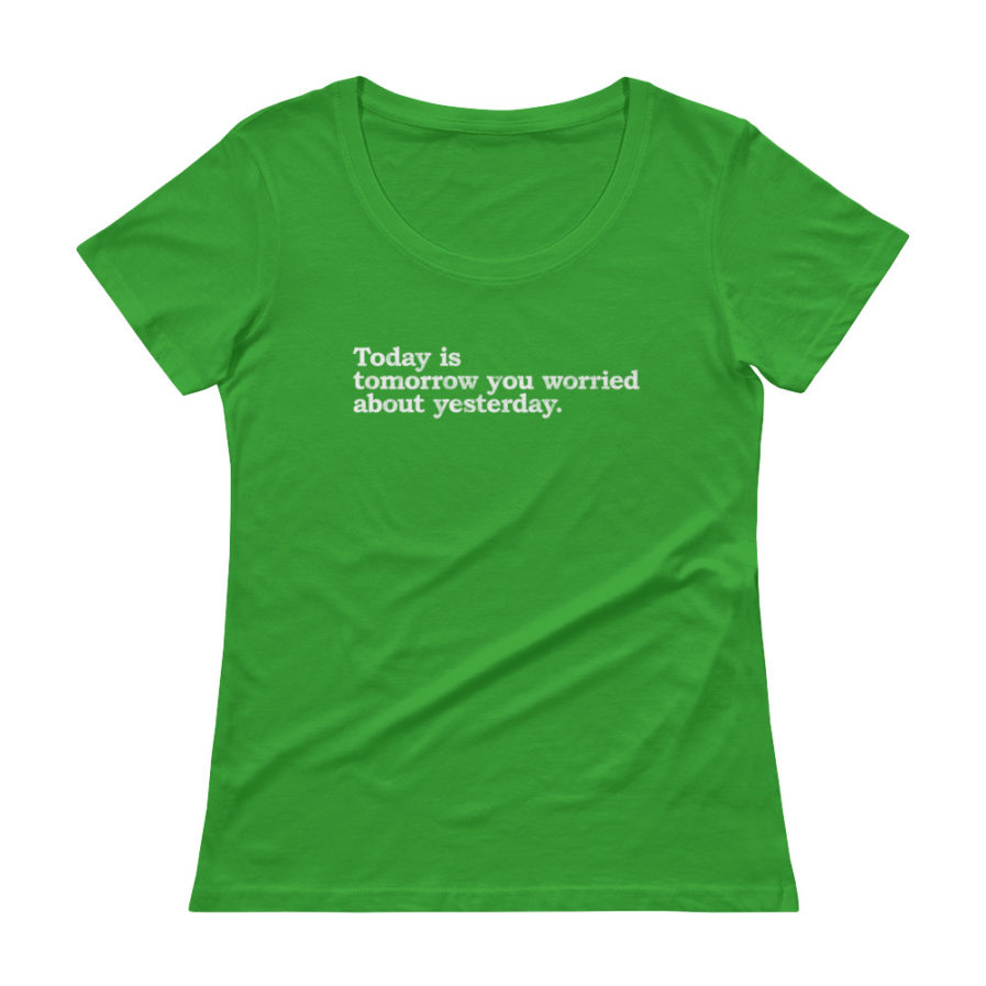 Today is today you worried about yesterday scoopneck tee in green color