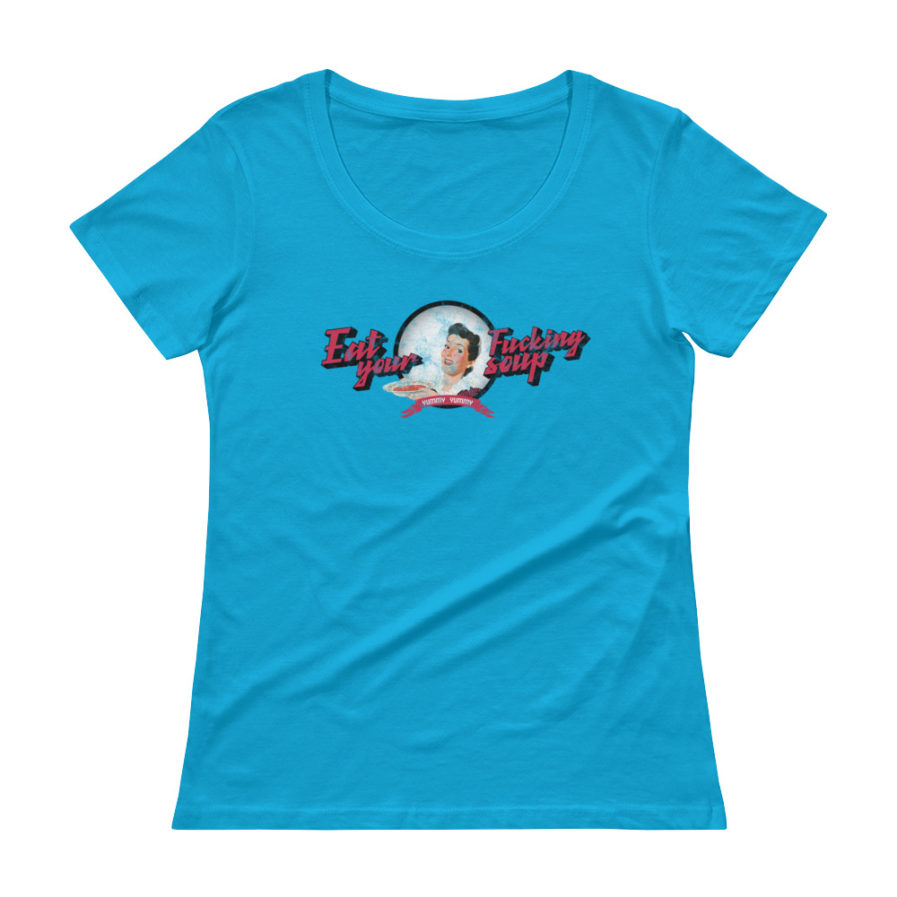 Eat Your Fucking Soup T-shirt, Yummy Yummy, scoopneck woman tee in blue color.