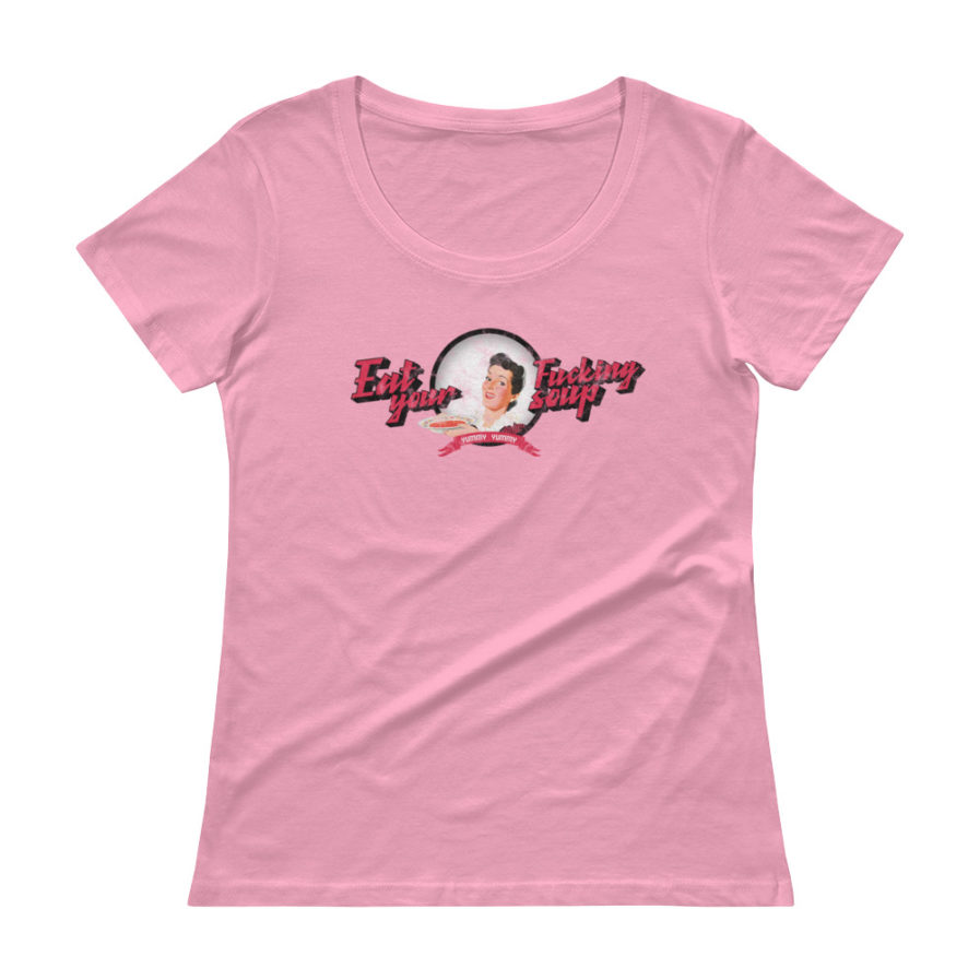 Eat Your Fucking Soup T-shirt, Yummy Yummy, scoopneck woman tee in charity pink color.