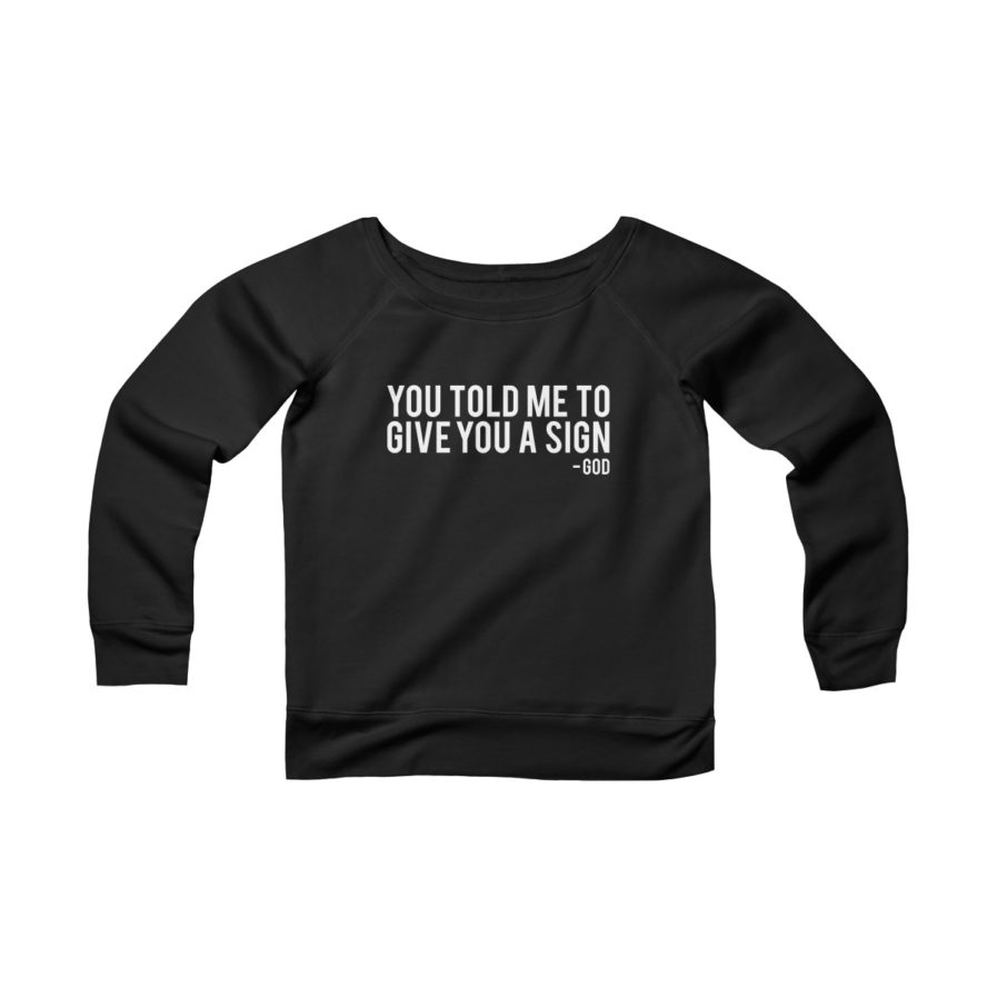 You Told Me To Give You A Sign - God | Ironic Wide Neck Sweatshirt