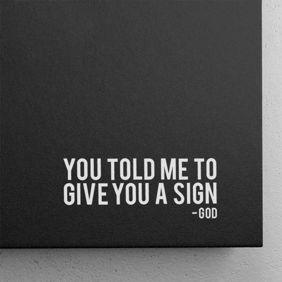 You Told Me To Give You A Sign - God | Ironic Canvas Close-up